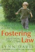 Practical Guide to Fostering Law : Fostering Regulations, Child Care Law and the Youth Justi...
