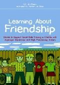 Learning about Friendship : Stories to Support Social Skills Training in Children with Asper...