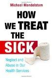 How We Treat the Sick: Neglect and Abuse in Our Health Services