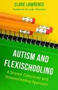 Autism and Flexischooling : A Shared Classroom and Homeschooling Approach