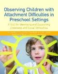 Observing Preschool Children with Attachment or Emotional Difficulties : A Tool for Assessme...