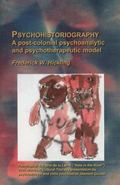 Psychohistoriography : A Post-Colonial Psychoanalytical and Psychotherapeutic Model