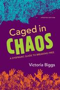 Caged in Chaos : A Dyspraxic Guide to Breaking Free