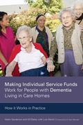 Making Individual Service Funds Work for People with Dementia Living in Care Homes : How It ...