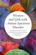 Women and Girls with Autism Spectrum Disorder : Understanding Life Experiences from Early Ch...