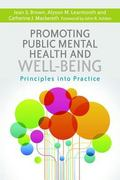 Promoting Public Mental Health and Well-Being : Principles into Practice