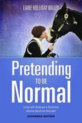 Pretending to Be Normal : Living with Asperger's Syndrome (Autism Spectrum Disorder)