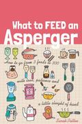 What to Feed an Asperger? : How to Go from Three Foods to Three Hundred with Love, Patience ...