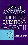 Great Answers to Difficult Questions about Death: What Children Need to Know