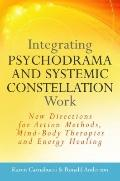 Integrating Psychodrama and Systemic Constellation Work : New Directions for Action Methods,...