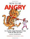 How to Be Angry: A Assertive Anger Expression Group Guide for Kids and Teens