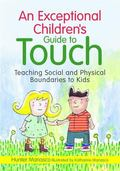 Exceptional Children's Guide to Touch : Teaching Social and Physical Boundaries to Kids