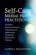 Self-Care for the Mental Health Practitioner : The Theory, Research and Practice of Preventi...