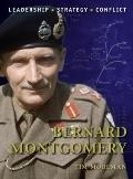 Bernard Montgomery : The Background, Strategies, Tactics and Battlefield Experiences of the ...