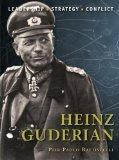 Heinz Guderian: The background, strategies, tactics and battlefield experiences of the great...