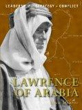 Lawrence of Arabia: The background, strategies, tactics and battlefield experiences of the g...