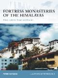 Fortress Monasteries of the Himalayas: Tibet, Ladakh, Nepal and Bhutan