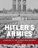 Hitler's Armies: A history of the German War Machine 1939-45 (General Military)