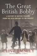 Great British Bobby : A History of British Policing from 1829 to the Present