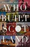 Who Built Scotland: A History of the Nation in Twenty-Five Buildings