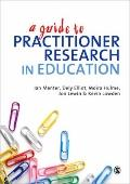 Guide to Practitioner Research in Education