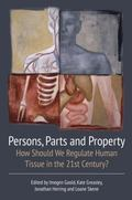 Persons, Parts and Property : How Should We Regulate Human Tissue in the 21st Century?