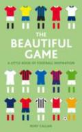 Beautiful Game : A Little Book of Football Inspiration