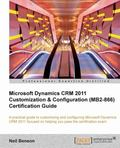 Microsoft Dynamics CRM 2011 Customization and Configuration (MB2-866) Certification Guide