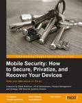 Mobile Security: How to Secure, Privatize, and Recover Your Devices