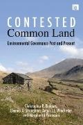 Contested Common Land : Environmental Governance Past and Present