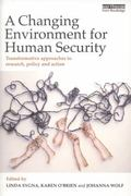 Changing Environment for Human Security : Transformative Approaches to Research, Policy and ...