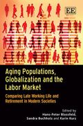 Aging Populations, Globalization and the Labor Market : Comparing Late Working Life and Reti...