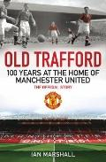 Old Trafford : The Official Story of the Home of Manchester United