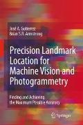 Precision Landmark Location for Machine Vision and Photogrammetry: Finding and Achieving the...