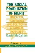 Social Production of Merit Education, Psychology and Politics in Australia, 1900-1950