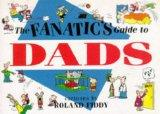 The Fanatic's Guide to Dads (Fanatic's Guides Ser)