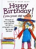 Happy Birthday You Poor Old Wreck, Messages of Love, Sympathy and Pure Fun for All the Peopl...