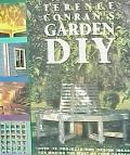 Terence Conran's Garden DIY: Over 75 Projects and Design Ideas for Making the Most of Your G...