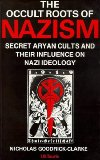 Occult Roots of Nazism Their Aryan Cults and Their Influence on Nazi Ideology