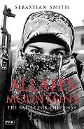 Allah's Mountains The Battle For Chechnya