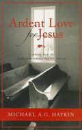 Ardent Love for Jesus: English Baptists and the Experience of Revival in the Long Eighteenth...