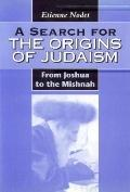 Search for the Origins of Judaism From Joshua to the Mishnah