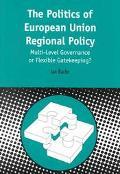 Politics of European Union Regional Policy Multi-Level Governance or Flexable Gatekeeping?