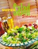 Super Salad Selection: Mouthwatering Recipes for Crisp, Fresh Salads and Tasty Dressings (A ...
