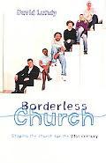 Borderless Church Shaping the Church for the 21st Century