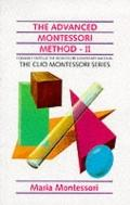 Advanced Montessori Method: Scientific Pedagogy as Applied to the Education of Children from...