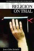 Religion on Trial A Handbook With Cases, Laws, and Documents