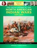 The Encyclopedia of North American Indian Wars, 1607-1890 [3 volumes]: A Political, Social, ...