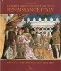Courts and Courtly Arts in Renaissance Italy : Arts, Culture and Politics, 1395-1530