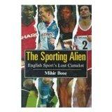 The Sporting Alien: English Sport's Lost Camelot